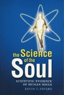 The Science of the Soul: Scientific Evidence of Human Souls als Taschenbuch