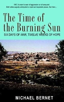 The Time of the Burning Sun: Six Days of War, Twelve Weeks of Hope als Taschenbuch