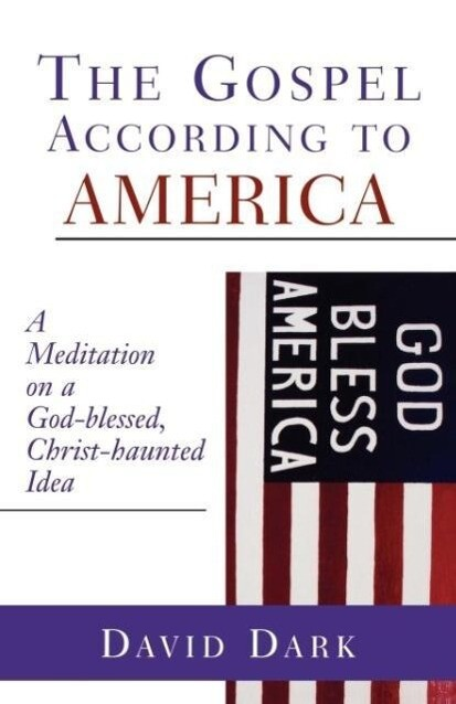 The Gospel According to America: A Meditation on a God-Blessed, Christ-Haunted Idea als Taschenbuch
