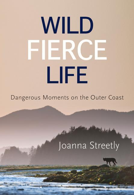 Wild Fierce Life: Dangerous Moments on the Outer Coast als Taschenbuch