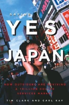 Saying Yes to Japan: How Outsiders Are Reviving a Trillion Dollar Services Market als Taschenbuch