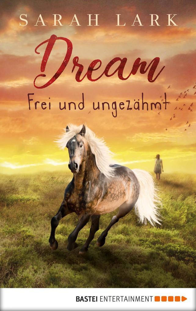 Dream - Frei und ungezähmt als eBook epub