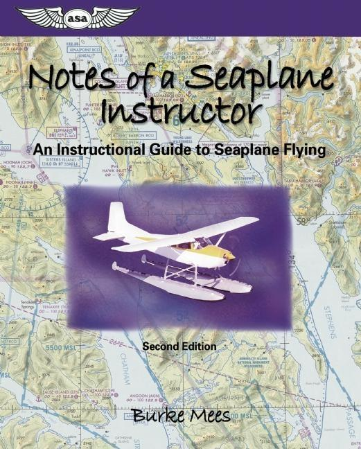 Notes of a Seaplane Instructor: An Instructional Guide to Seaplane Flying als Taschenbuch