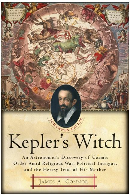 Kepler's Witch: An Astronomer's Discovery of Cosmic Order Amid Religious War, Political Intrigue, and the Heresy Trial of His Mother als Taschenbuch