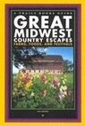 Great Midwest Country Escapes: Farms, Foods, and Festivals