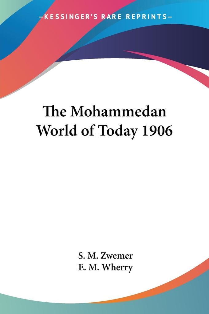 The Mohammedan World of Today 1906 als Taschenbuch