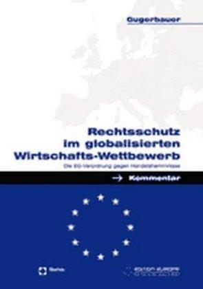 Rechtschutz im globalisierten Wirtschafts-Wettbewerb als Buch (gebunden)