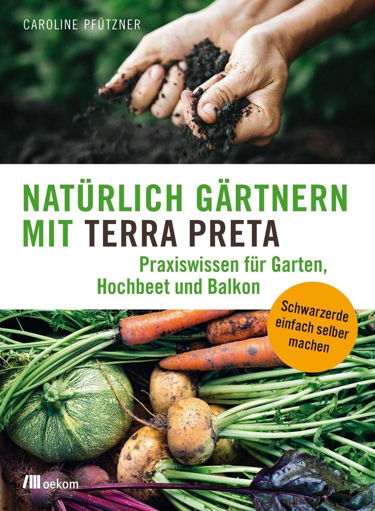 Natürlich gärtnern mit Terra Preta als Buch (kartoniert)