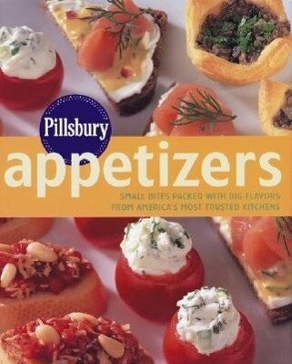 Pillsbury Appetizers: Small Bites Packed with Big Flavors from America's Most Trusted Kitchens als Buch (gebunden)