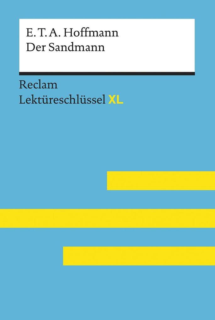 Der Sandmann von E. T. A. Hoffmann: Lektüreschlüssel mit Inhaltsangabe, Interpretation, Prüfungsaufgaben mit Lösungen, Lernglossar. (Reclam Lektüreschlüssel XL) als Taschenbuch