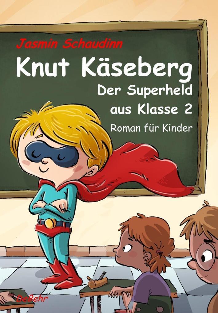 Knut Käseberg - Der Superheld aus Klasse 2 - Roman für Kinde als eBook epub