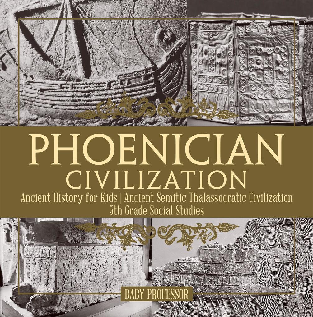 Phoenician Civilization - Ancient History for Kids | Ancient Semitic Thalassocratic Civilization | 5th Grade Social Studies als eBook pdf