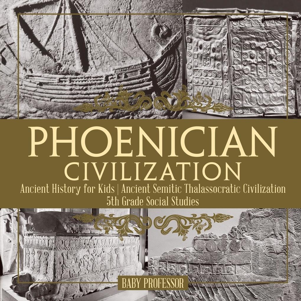 Phoenician Civilization - Ancient History for Kids | Ancient Semitic Thalassocratic Civilization | 5th Grade Social Studies als Buch (kartoniert)
