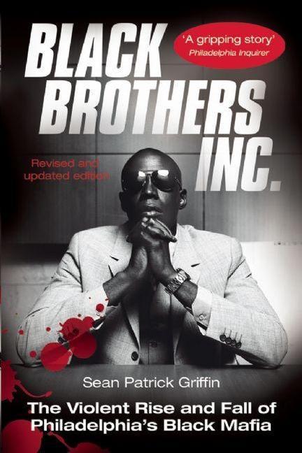 Black Brothers, Inc.: The Violent Rise and Fall of Philadelphia's Black Mafia als Taschenbuch