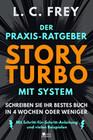 Story Turbo: Der Praxis-Ratgeber mit System: Schreiben Sie Ihr bestes Buch in 4 Wochen oder weniger!