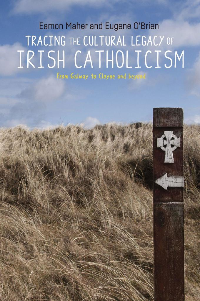 Tracing the Cultural Legacy of Irish Catholicism: From Galway to Cloyne and Beyond als Taschenbuch