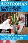 Arztroman Sammelband 3 Romane - Verzweifele nicht, Christine / Das Lied ihrer Liebe / Zähl' nicht die Tränen!