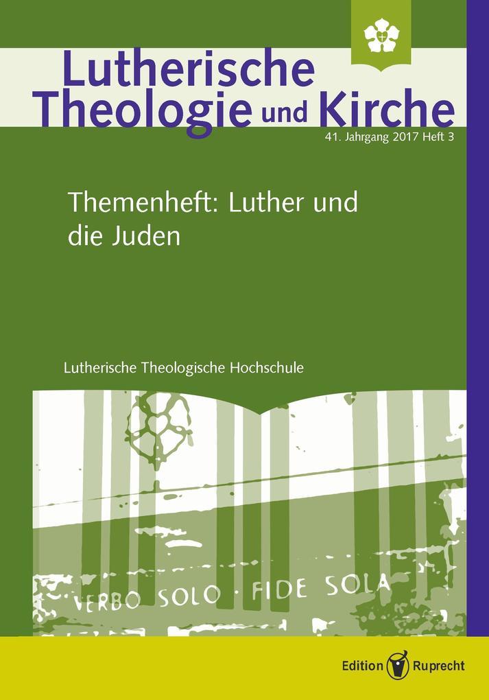 Lutherische Theologie und Kirche - 3/2017 - Einzelkapitel - Luthers Stellung zu den Juden - ein schwieriges Erbe der lutherischen Kirchen als eBook pdf