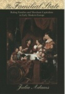 The Familial State: Ruling Families and Merchant Capitalism in Early Modern Europe als Buch (gebunden)