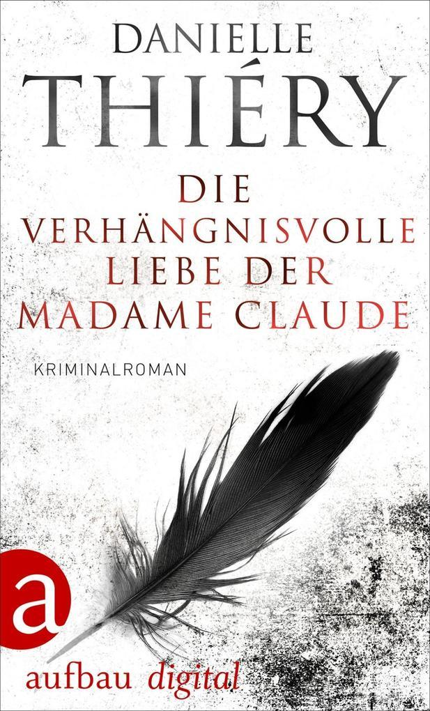 Die verhängnisvolle Liebe der Madame Claude als eBook epub