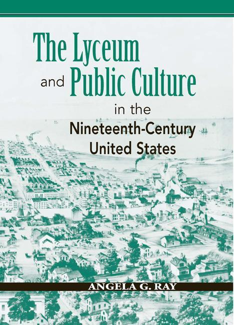 The Lyceum and Public Culture in the Nineteenth-Century United States als Taschenbuch