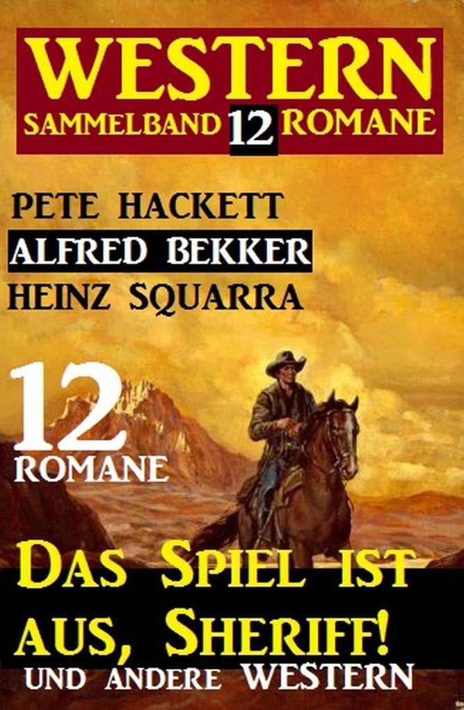 Western Sammelband 12 Romane: Das Spiel ist aus, Sheriff und andere Western als eBook epub