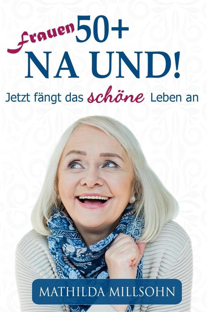 Frauen 50+ na und! als eBook epub