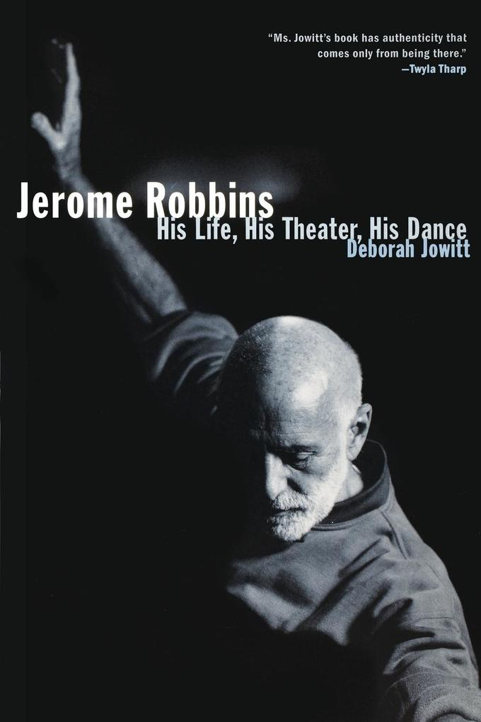 Jerome Robbins: His Life, His Theater, His Dance als Taschenbuch