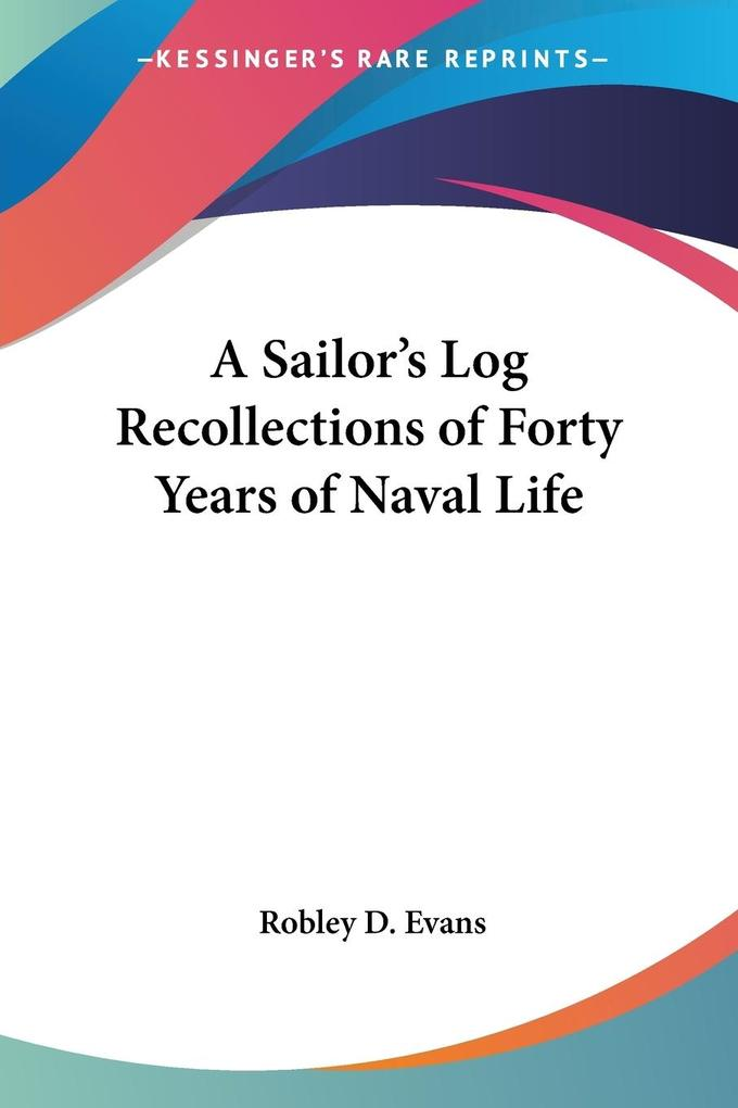 A Sailor's Log Recollections of Forty Years of Naval Life als Taschenbuch