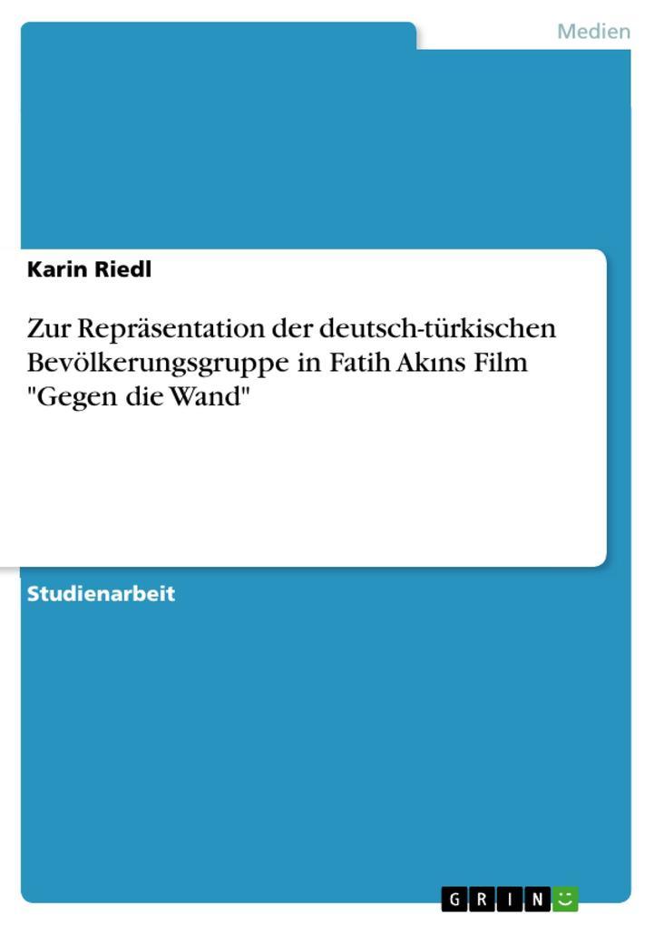 """Zur Repräsentation der deutsch-türkischen Bevölkerungsgruppe in Fatih Akins Film """"Gegen die Wand"""" als eBook pdf"""