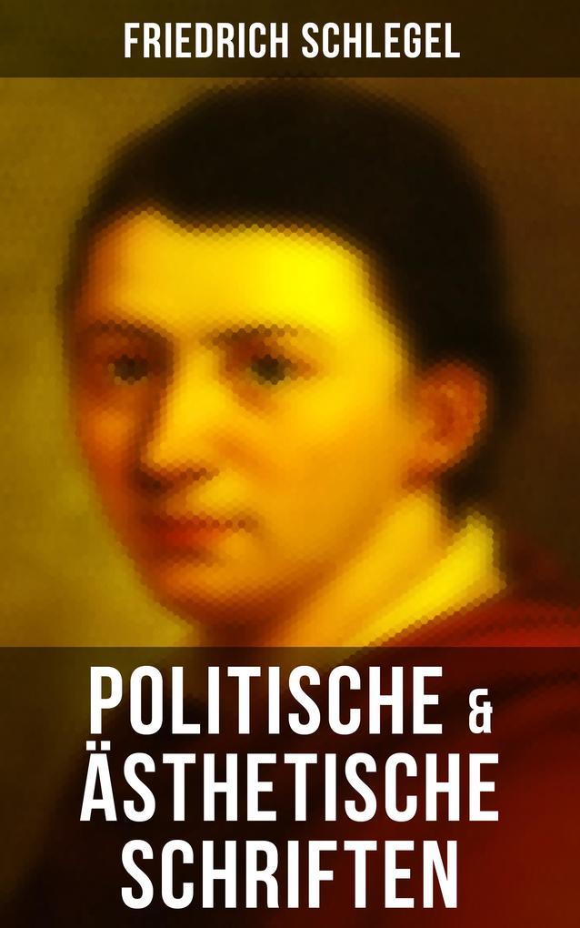 Friedrich Schlegel: Politische & Ästhetische Schriften als eBook epub