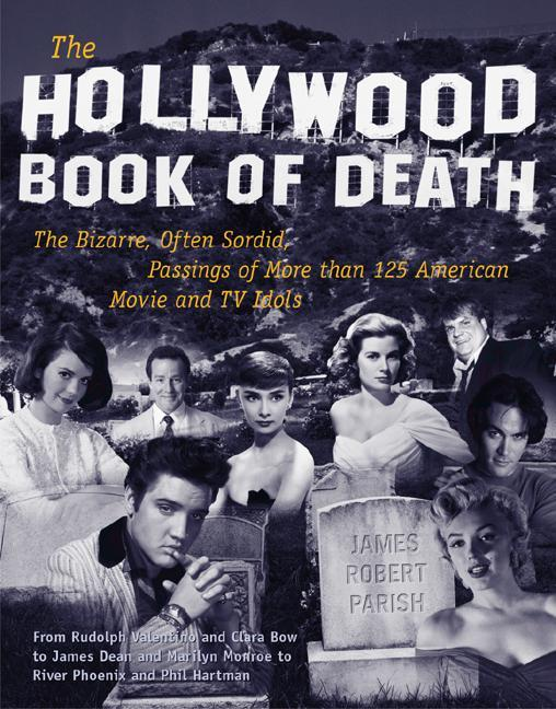 The Hollywood Book of Death: The Bizarre, Often Sordid, Passings of More than 125 American Movie and TV Idols als Buch (kartoniert)