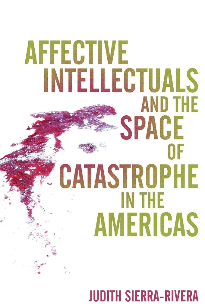 Affective Intellectuals and the Space of Catastrophe in the Americas als Taschenbuch