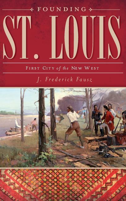 Founding St. Louis: First City of the New West als Buch (gebunden)