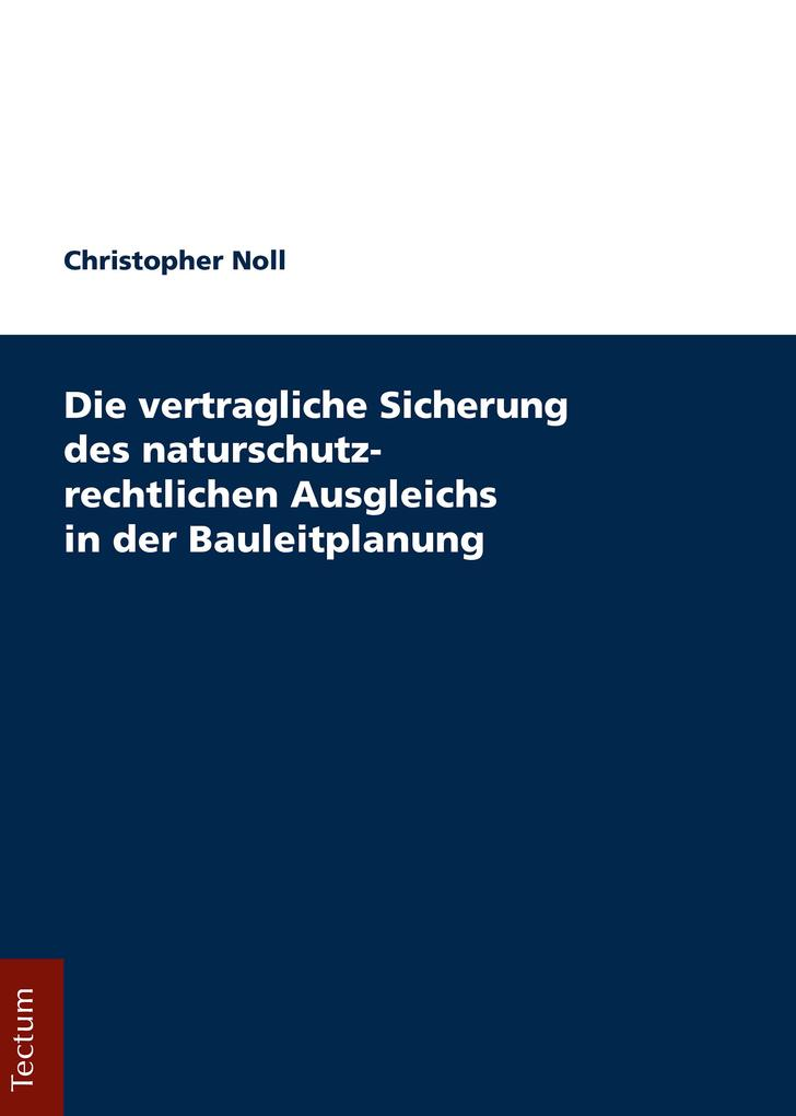 Die vertragliche Sicherung des naturschutzrechtlichen Ausgleichs in der Bauleitplanung als eBook pdf