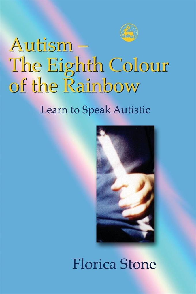 Autism: The Eighth Colour of the Rainbow: Learn to Speak Autistic als Buch (kartoniert)