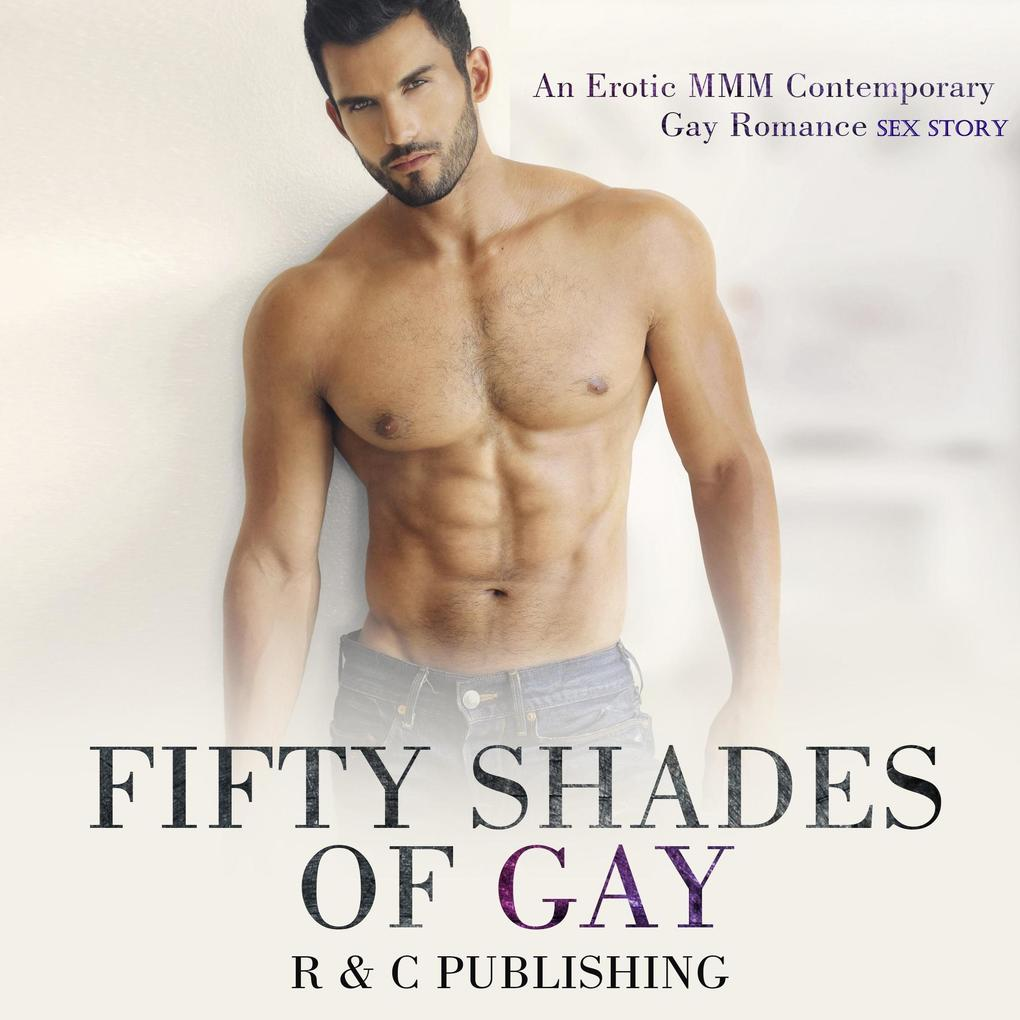 Fifty Shades of Gay: An Erotic MMM Contemporary Gay Romance Sex Story (Erotica Romance Series, #1) als eBook epub