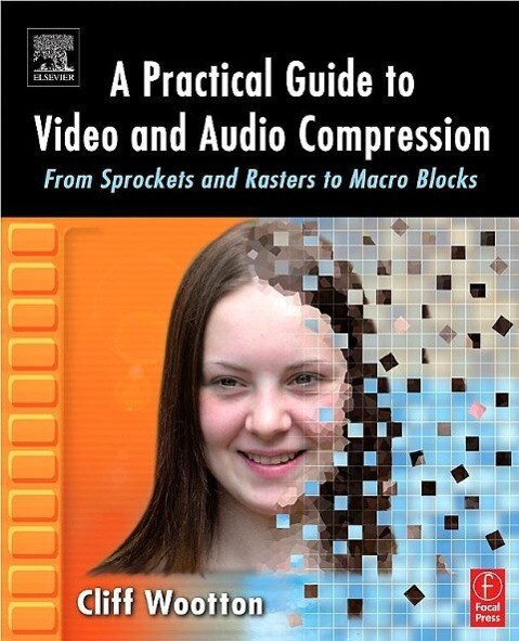 A Practical Guide to Video and Audio Compression: From Sprockets and Rasters to Macro Blocks als Buch (kartoniert)