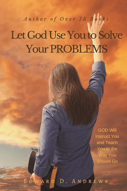 Let God Use You to Solve Your Problems: GOD Will Instruct You and Teach You In the Way You Should Go als Taschenbuch