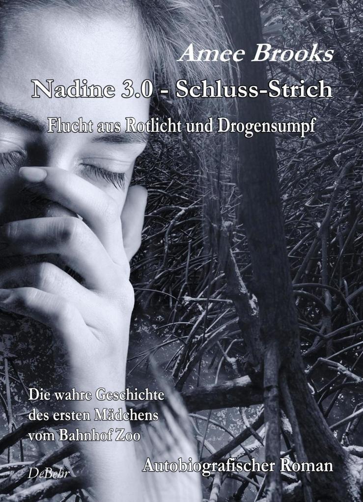 Nadine - 3.0 Schluss-Strich - Flucht aus Rotlich und Drogensumpf - Die wahre Geschichte des ersten Mädchens vom Bahnhof Zoo - Autobiografischer Roman als eBook epub
