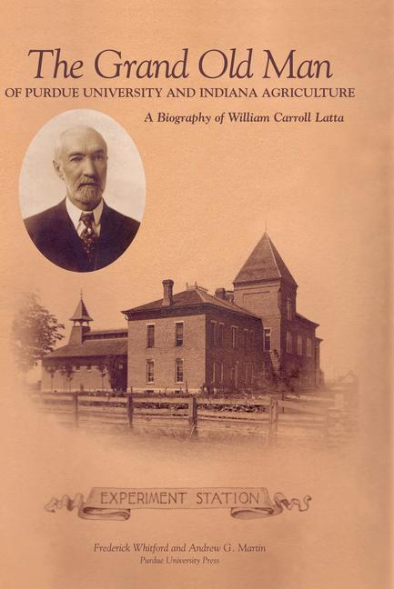 Grand Old Man of Purdue University and Indiana Agriculture: A Biography of William Carol Latte als Buch (gebunden)