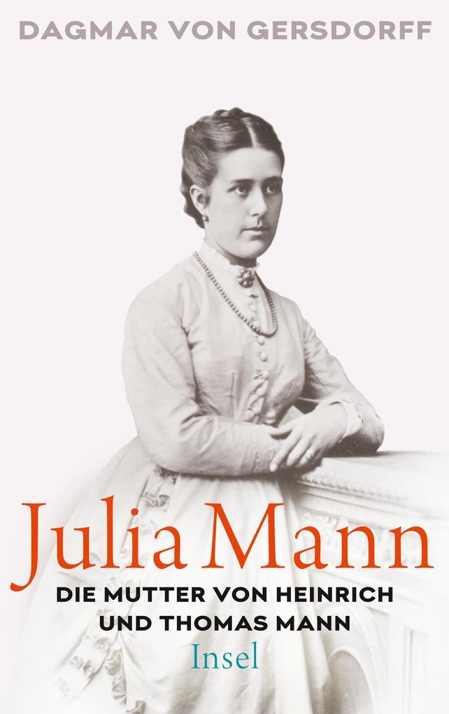 Julia Mann, die Mutter von Heinrich und Thomas Mann als Buch (gebunden)