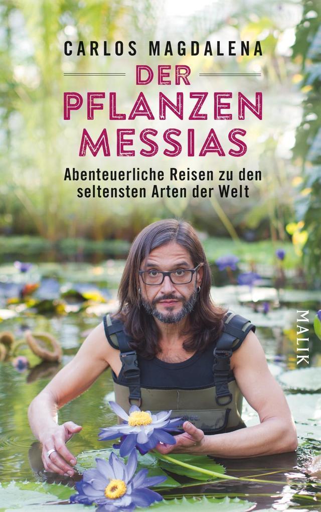 Der Pflanzen-Messias - Abenteuerliche Reisen zu den seltensten Arten der Welt als Buch (gebunden)