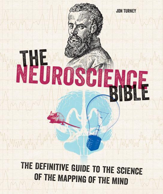 The Neuroscience Bible: The Definitive Guide to the Science of the Mapping of the Mind als Taschenbuch