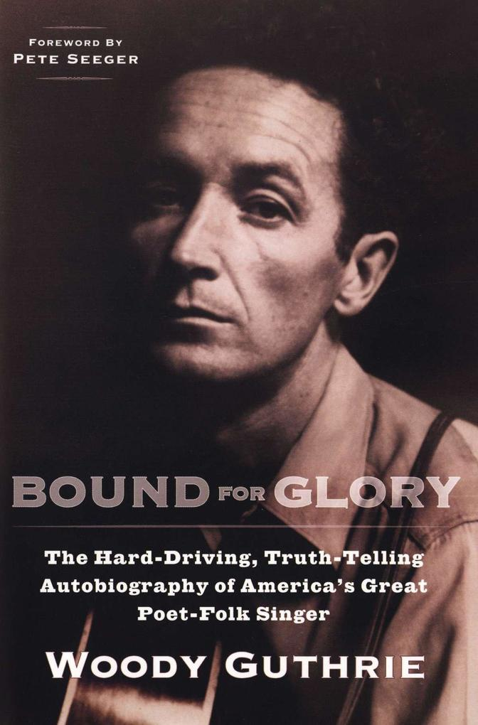 Bound for Glory: The Hard-Driving, Truth-Telling Autobiography of America's Great Poet-Folk Singer als Taschenbuch