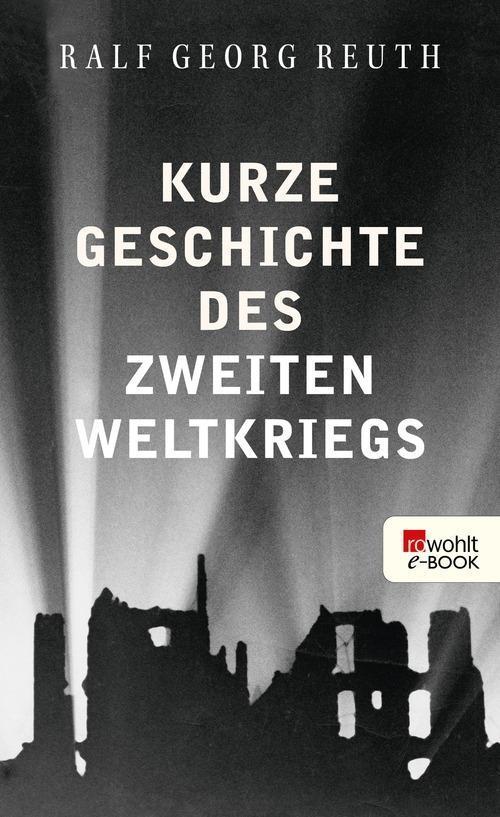 Kurze Geschichte des Zweiten Weltkriegs als eBook epub