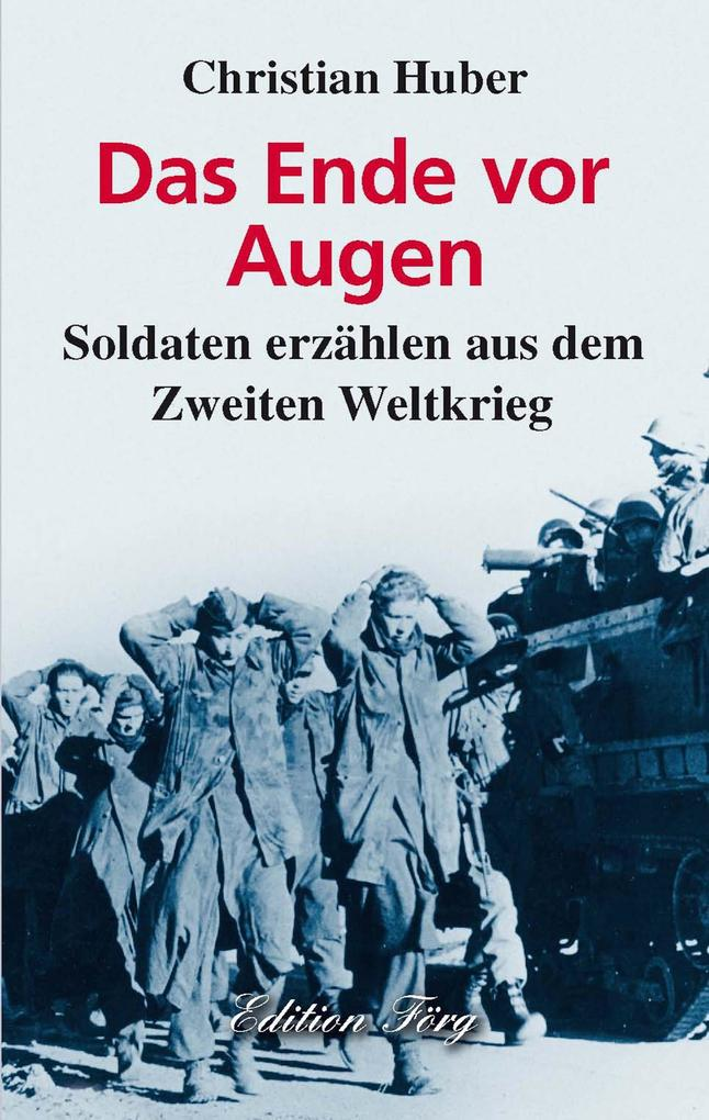 Das Ende vor Augen - Soldaten erzählen aus dem Zweiten Weltkrieg als eBook epub