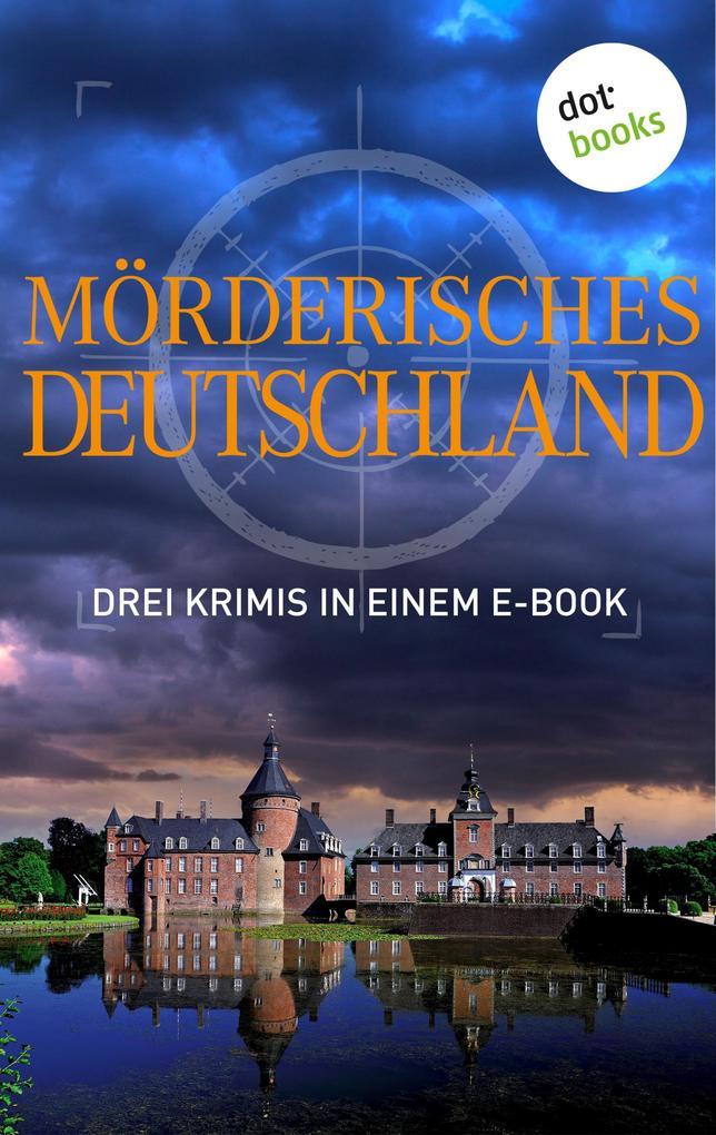Mörderisches Deutschland - Drei Krimis in einem E-Book als eBook epub