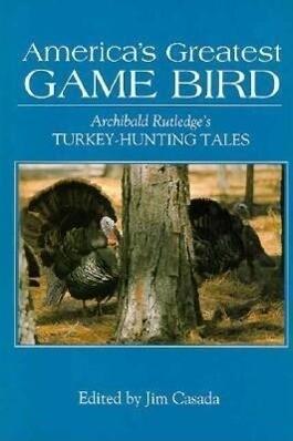 America's Greatest Game Bird: Archibald Rutledge's Turkey-Hunting Tales als Buch (gebunden)