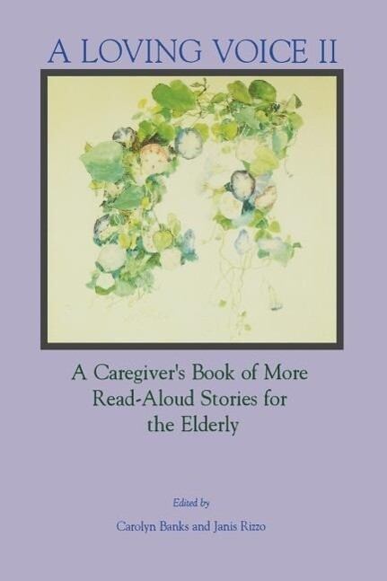 A Loving Voice II: A Caregiver's Book of More Read-Aloud Stories for the Elderly als Taschenbuch